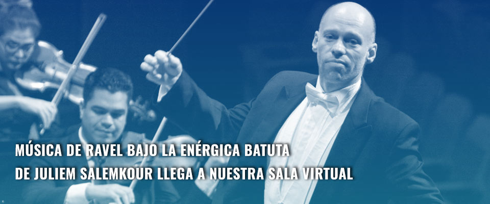 Música de Ravel bajo la enérgica batuta de Juliem Salemkour llega a nuestra Sala Virtual