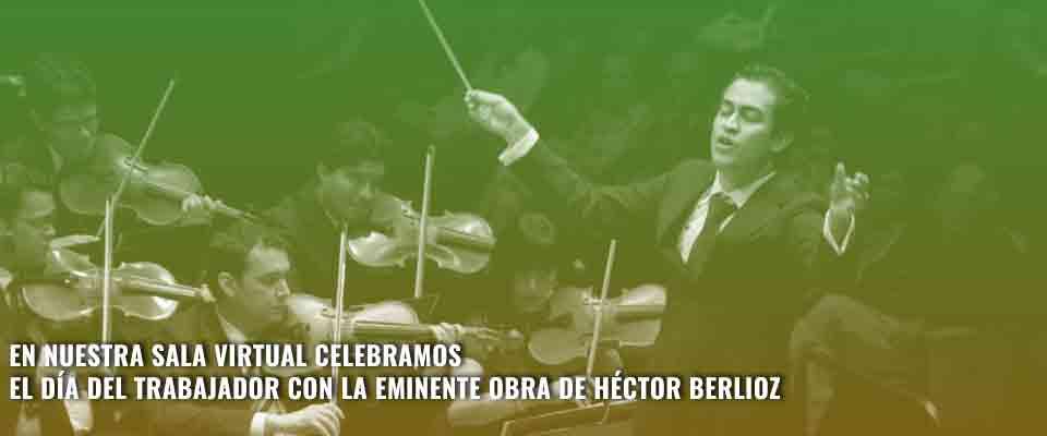 En nuestra Sala Virtual celebramos el día del trabajador con la eminente obra de Héctor Berlioz
