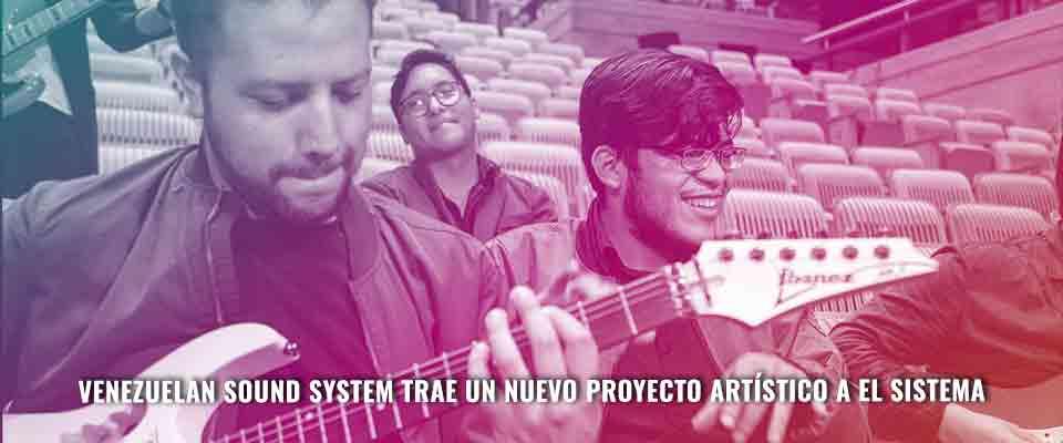 Venezuelan Sound System trae un nuevo proyecto artístico a El Sistema